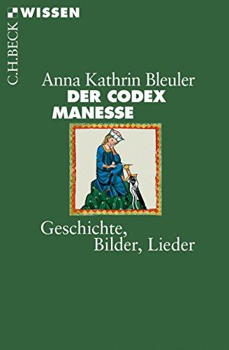 Der Codex Manesse: Geschichte, Bilder, Lieder (Beck'sche Reihe)