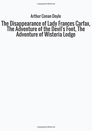 the-disappearance-of-lady-frances-carfax-the-adventure-of-the-devils-foot-the-adventure-of-wisteria-