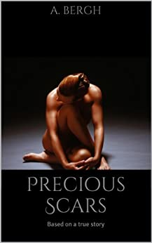 Precious Scars: Based on a true story by [Bergh, A.]