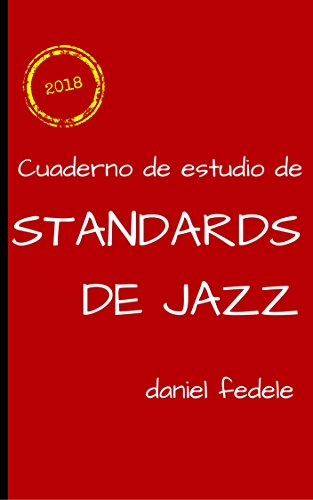 Cuaderno de estudio de standards de jazz: guía práctica para dominar el repertorio jazzístico (Cuadernos de lenguaje del jazz) por Daniel Fedele