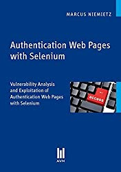 Authentication Web Pages with Selenium: Vulnerability Analysis and Exploitation of Authentication Web Pages with Selenium (Akademische Verlagsgemeinschaft München)