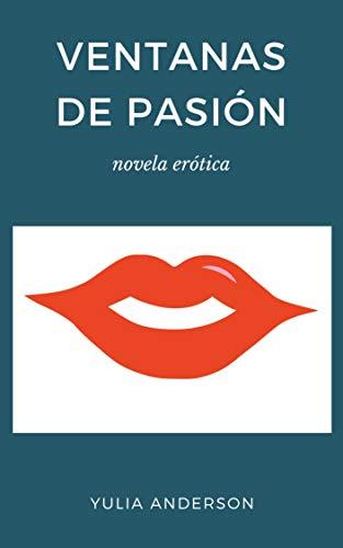 VENTANAS DE PASIÓN de YULIA ANDERSON