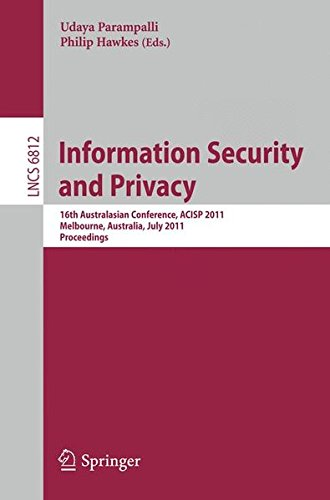 Information Security and Privacy: 16th Australisian Conference, ACISP 2011, Melbourne, Australia, July 11-13, 2011, Proceedings (Lecture Notes in Computer Science)