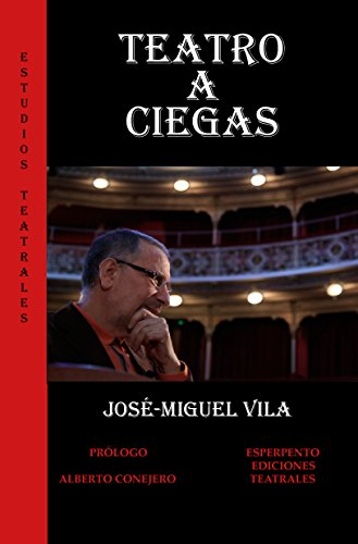 TEATRO A CIEGAS, de José-Miguel Vila (Estudios Teatrales nº 4)