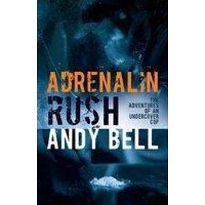 Adrenaline Rush: The Adventures of an Undercover Cop