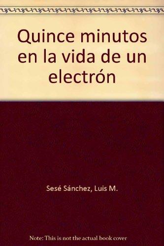 Quince minutos en la vida de un electrón (VIDEO) por Luis M. SESÉ SÁNCHEZ