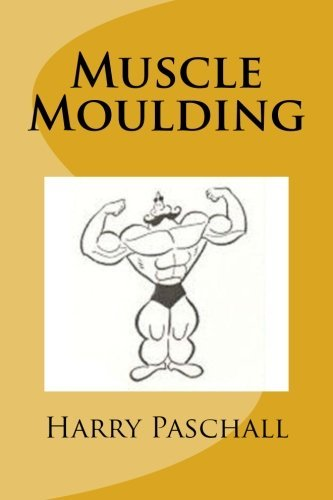 Muscle Moulding by Harry Paschall (2011-12-16) por Harry Paschall