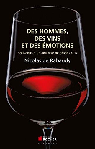 Des vins, des hommes et des motions: Souvenirs d'un amateur de grands crus
