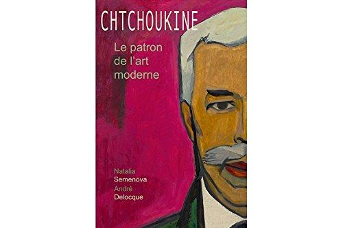 Chtchoukine. Le patron de l'art moderne