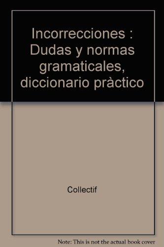 Incorrecciones : Dudas y normas gramaticales, diccionario pràctico par Collectif