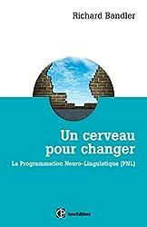 Un cerveau pour changer - La Programmation Neuro-Linguistique (PNL)
