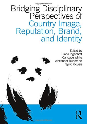 Bridging Disciplinary Perspectives of Country Image Reputation, Brand, and Identity