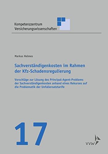 Sachverständigenkosten im Rahmen der Kfz-Schadensregulierung: Vorschläge zur Lösung des Principal-Agent-Problems der Sachverständigenkosten anhand eines ... Versicherungswissenschaften)