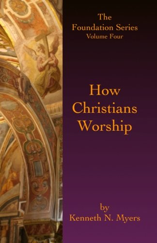 How Christians Worship The Foundation Series Volume 4