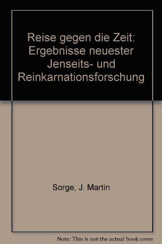 Reise gegen die Zeit. Ergebnisse neuester Jenseits- und Reinkarnationsforschung by J. Martin Sorge (1987-01-05)