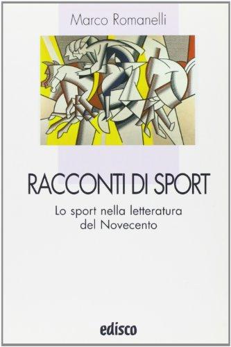 Racconti di sport. Lo sport nella lettura del Novecento. Con espansione online