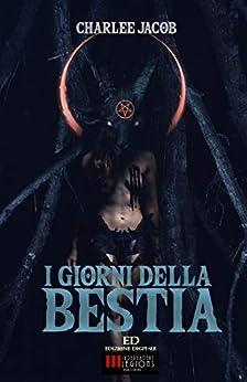 I Giorni della Bestia: Delirio Hardcore Horror di [Jacob, Charlee]