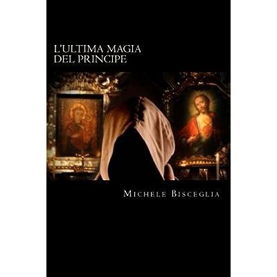 L'ultima Magia Del Principe: Mistero E Delitti Fra Simboli E Magia