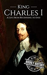 Charles I: A Life From Beginning to End