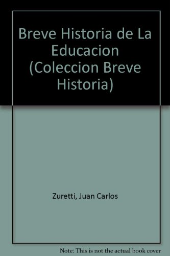 Breve Historia de La Educacion (Coleccion Breve Historia) por Juan Carlos Zuretti