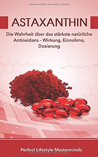 Astaxanthin: Die Wahrheit über das stärkste natürliche Antioxidans - Wirkung, Einnahme, Dosierung