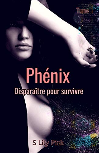 Phénix - Disparaître pour survivre: Tome 1 par S Lily Pink