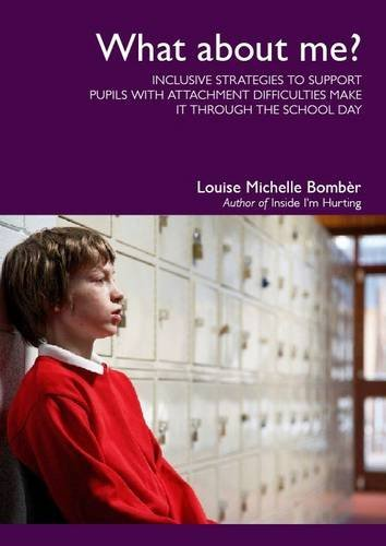 What About Me?: Inclusive Strategies to Support Pupils with Attachment Difficulties Make it Through the School Day by Louise Michelle Bombèr (7-Jul-2011) Paperback