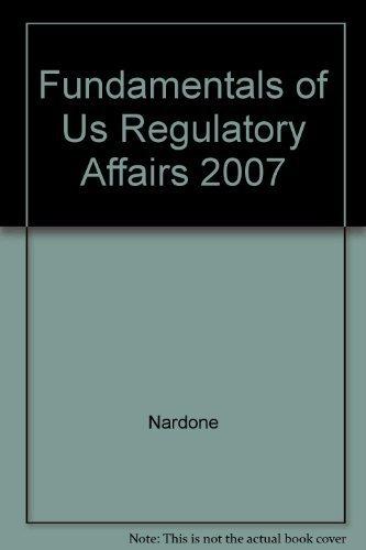 Fundamentals of US Regulatory Affairs, Fifth Edition by Nardone (2007-08-01)