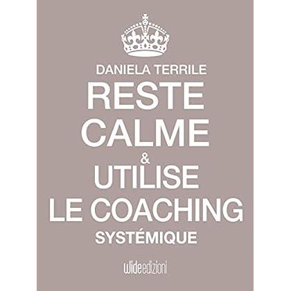 Reste Calme et utilise le Coaching Systémique