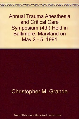 Annual Trauma Anesthesia and Critical Care Symposium (4th) Held in Baltimore, Maryland on May 2 - 5, 1991