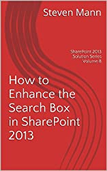 How to Enhance the Search Box in SharePoint 2013 (SharePoint 2013 Solution Series Book 8)