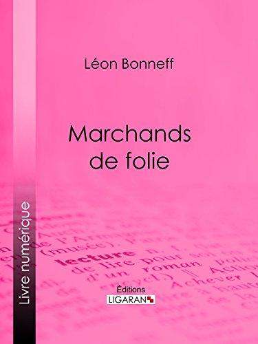 Marchands de folie: Cabaret des halles et des faubourgs - Cabaret-tâcheron - Cabaret-cantinier - Cabaret-placeur - Cabaret de luxe par Léon Bonneff