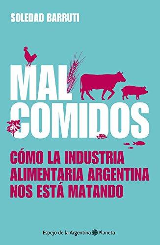 Malcomidos: Cómo la industria alimentaria argentina nos está matando por Soledad Barruti