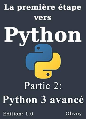 Couverture du livre La première Etape vers Python Partie 2 : Python 3 avancé
