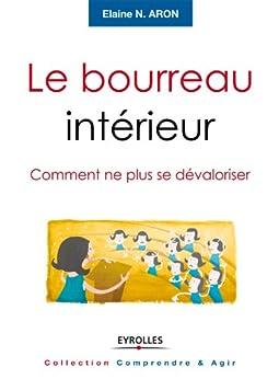 Le bourreau intérieur (French Edition) by [Aron, Elaine N.]