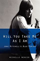 Will You Take Me As I Am: Joni Mitchell's Blue Period (English Edition)