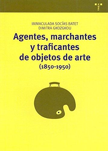 Agentes, marchantes y traficantes de objetos de arte (1850-1950) (Manuales de museística, patrimonio y turismo cultural) por Immaculada Socías Batet
