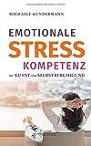 Emotionale Stresskompetenz: Die Kunst der Selbstberuhigung von Michaele Kundermann