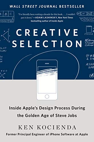 Creative Selection: Inside Apple\'s Design Process During the Golden Age of Steve Jobs (English Edition)