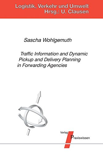 Traffic Information and Dynamic Pickup and Delivery Planning in Forwarding Agencies (Logistik, Verkehr und Umwelt)