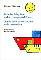 Beth the Baby Boat and an Unexpected Friend (A Children's Picture Book) - Cléo le petit bateau et une amie inattendue (Album illustré) - Bilingual Edition (English-French) (English Edition)