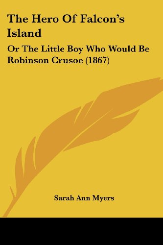 The Hero of Falcon's Island: Or the Little Boy Who Would Be Robinson Crusoe (1867)