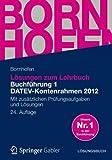 Lösungen zum Lehrbuch Buchführung 1 DATEV-Kontenrahmen 2012: Mit Zusätzlichen Prüfungsaufgaben und Lösungen (Bornhofen Buchführung 1 LÖ) (German Edition)