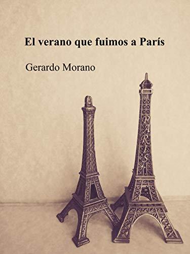 El verano que fuimos a París por Gerardo Morano Díaz