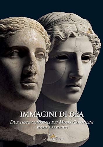 Immagini di dea. Due teste colossali dei Musei Capitolini. Storia e restauro. Ediz. a colori (Interventi d'arte sull'arte)