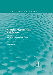 Climate: Present, Past and Future (Routledge Revivals): Volume 2: Climatic History and the Future: Volume 3 (Routledge Revivals: A History of Climate Changes)