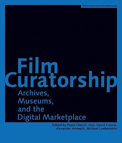 Film Curatorship: Museums, Curatorship and the Moving Image (Austrian Film Museum Books) (2008-11-25)