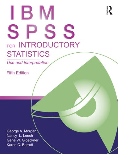IBM SPSS for Introductory Statistics: Use and Interpretation, Fifth Edition: Volume 2