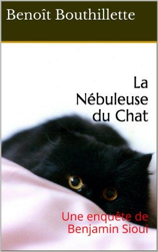 La Nébuleuse du Chat: Une enquête de Benjamin Sioui par Benoît Bouthillette
