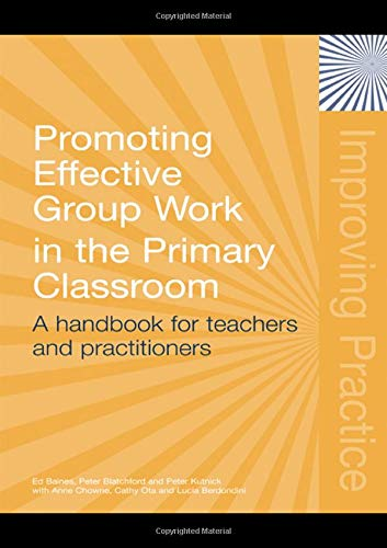 Promoting Effective Group Work in the Primary Classroom: A Handbook for Teachers and Practitioners (Improving Practice (TLRP))